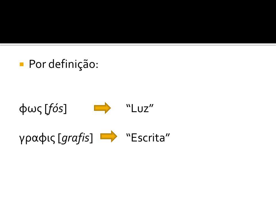 Por definição: φως [fós] Luz γραφις [grafis] Escrita